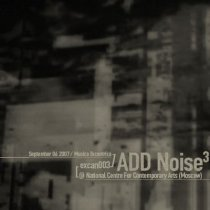 ADD NOISE III at National Centre for Contemporary Arts (Moscow)